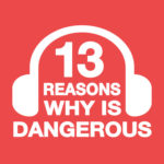 "13 Reasons Why ""13 Reasons Why"" is Dangerous"